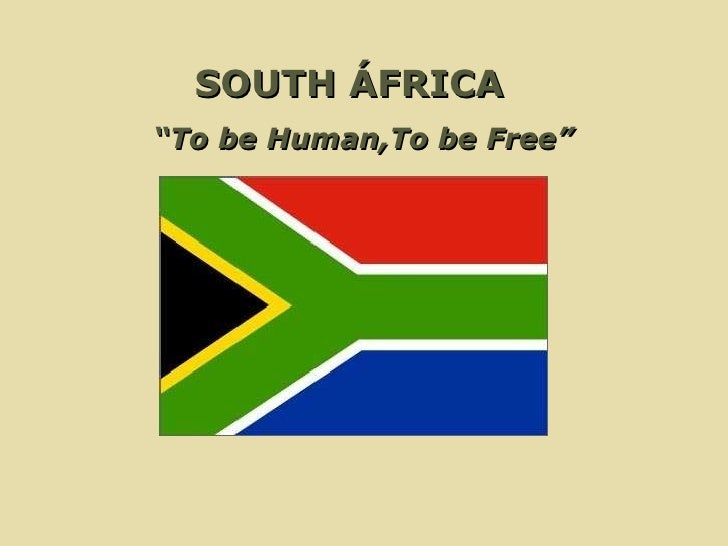 "SOUTH ÁFRICA  "" To be Human,To be Free"""