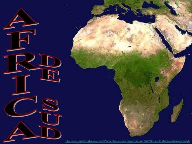 http://www.authorstream.com/Presentation/sandamichaela-1792295-southafrica-johannesburg1/