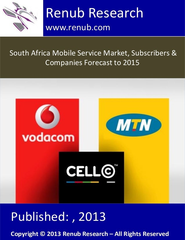 South Africa Mobile Service Market, Subscribers &Companies Forecast to 2015Renub Researchwww.renub.comPublished: , 2013Cop...