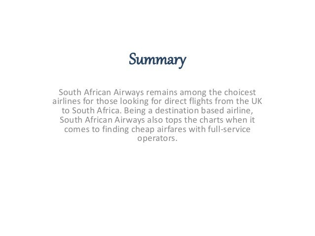 Summary  South African Airways remains among the choicest  airlines for those looking for direct flights from the UK  to S...