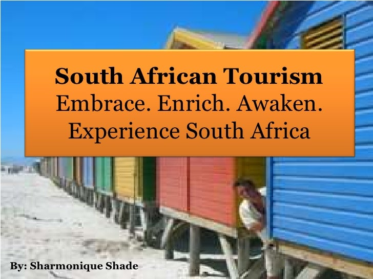 South African TourismEmbrace. Enrich. Awaken.Experience South Africa<br />By: Sharmonique Shade<br />