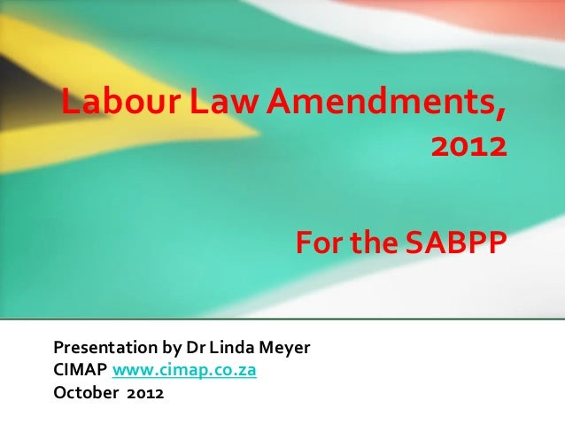 Labour Law Amendments,                 2012                            For the SABPPPresentation by Dr Linda MeyerCIMAP ww...