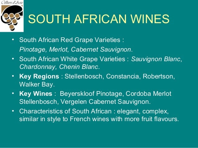 SOUTH AFRICAN WINES • South African Red Grape Varieties : Pinotage, Merlot, Cabernet Sauvignon. • South African White Grap...