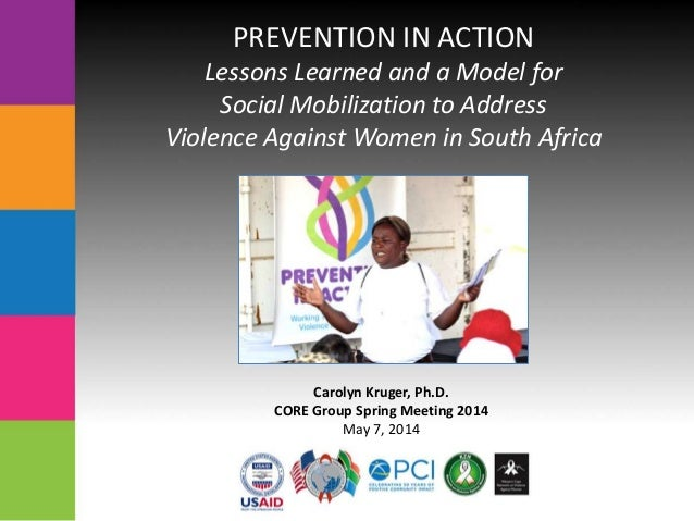 PREVENTION IN ACTION Lessons Learned and a Model for Social Mobilization to Address Violence Against Women in South Africa...