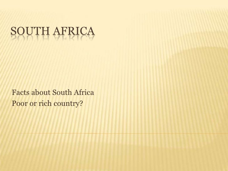 SOUTH AFRICAFacts about South AfricaPoor or rich country?