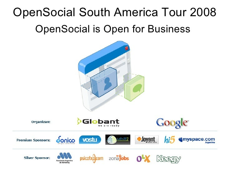 OpenSocial South America Tour 2008    OpenSocial is Open for Business