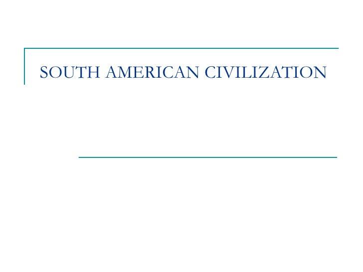 SOUTH AMERICAN CIVILIZATION