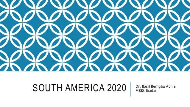 SOUTH AMERICA 2020 Dr. Basil Bemgba Achie MBBS Ibadan