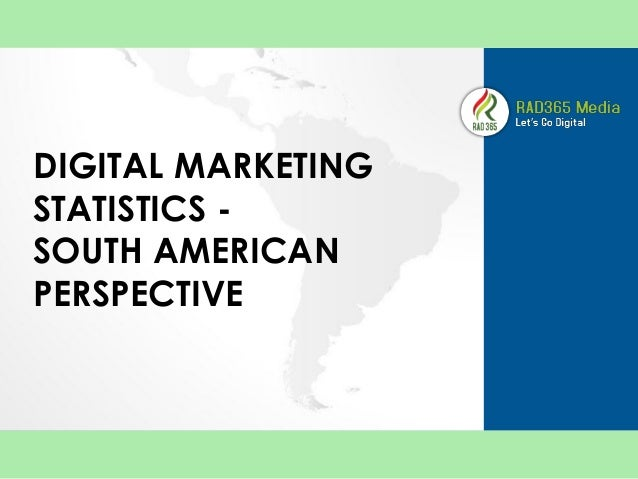 DIGITAL MARKETING STATISTICS -  SOUTH AMERICAN PERSPECTIVE
