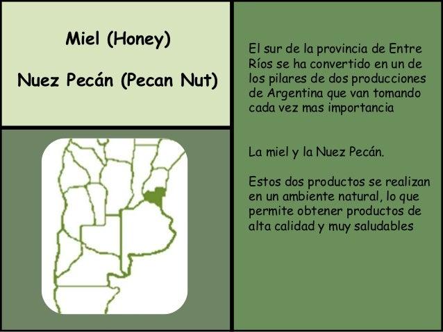 Miel (Honey)  Nuez Pecán (Pecan Nut)  El sur de la provincia de Entre  Ríos se ha convertido en un de  los pilares de dos ...