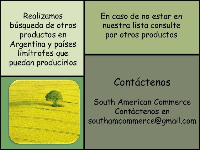 Realizamos  búsqueda de otros  productos en  Argentina y países  limítrofes que  puedan producirlos  En caso de no estar e...