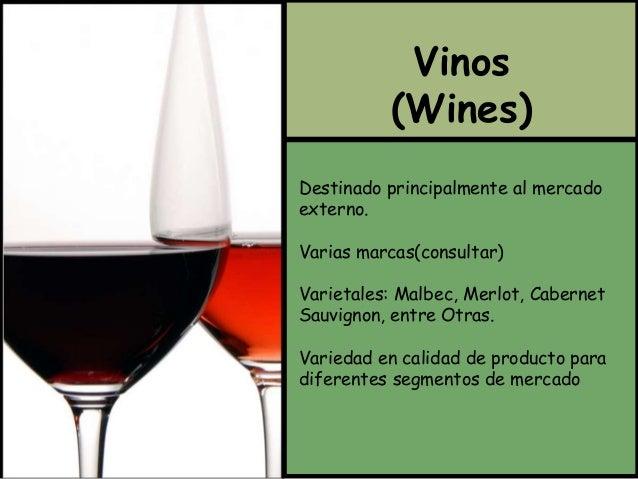 Vinos  (Wines)  Destinado principalmente al mercado  externo.  Varias marcas(consultar)  Varietales: Malbec, Merlot, Caber...