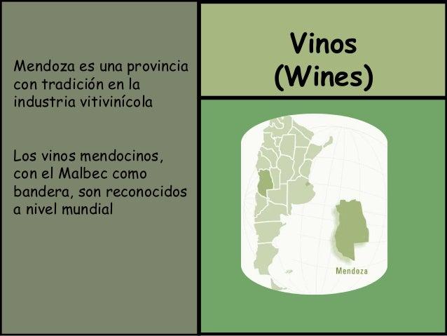 Vinos  (Wines) Mendoza es una provincia  con tradición en la  industria vitivinícola  Los vinos mendocinos,  con el Malbec...