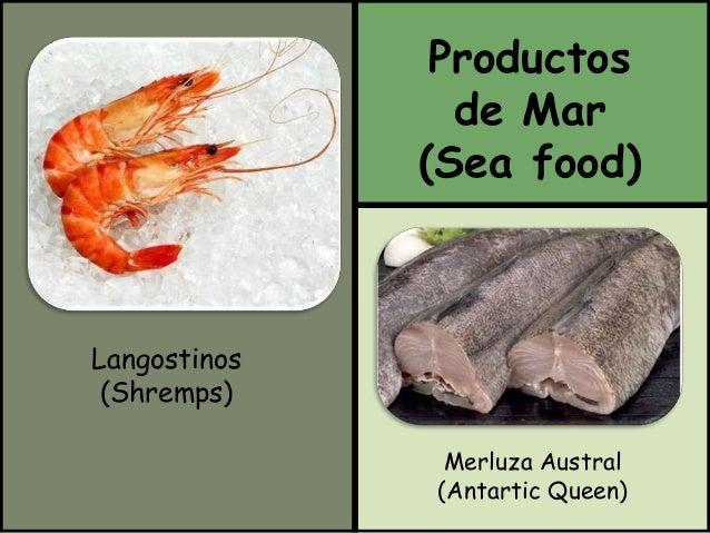 Productos  de Mar  (Sea food)  Merluza Austral  (Antartic Queen)  Langostinos  (Shremps)
