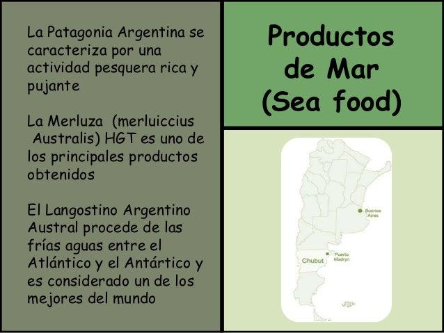 Productos  de Mar  (Sea food)  La Patagonia Argentina se  caracteriza por una  actividad pesquera rica y  pujante  La Merl...