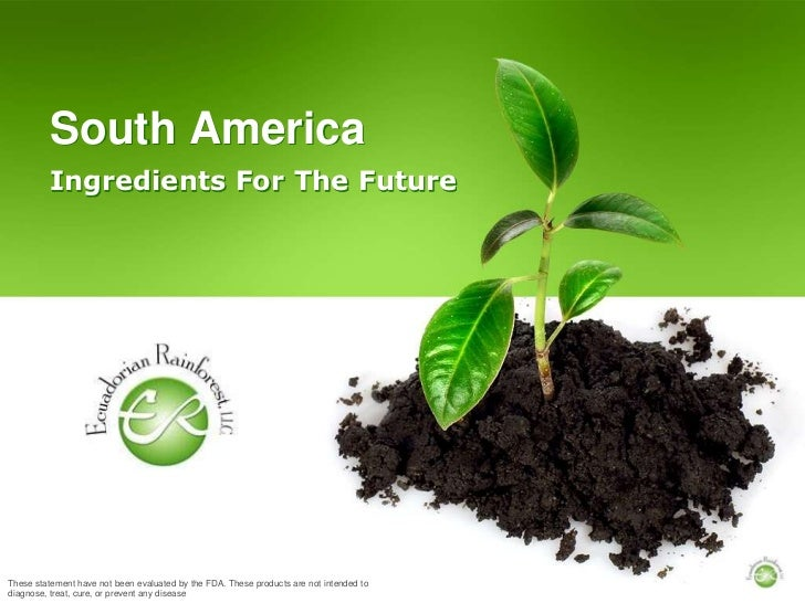 South America<br />Ingredients For The Future<br />These statement have not been evaluated by the FDA. These products are ...