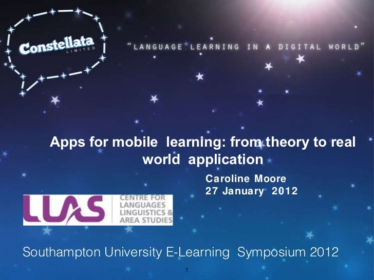 Apps for mobile learning: from theory to real world application Caroline Moore 27 January  2012 Southampton University E...