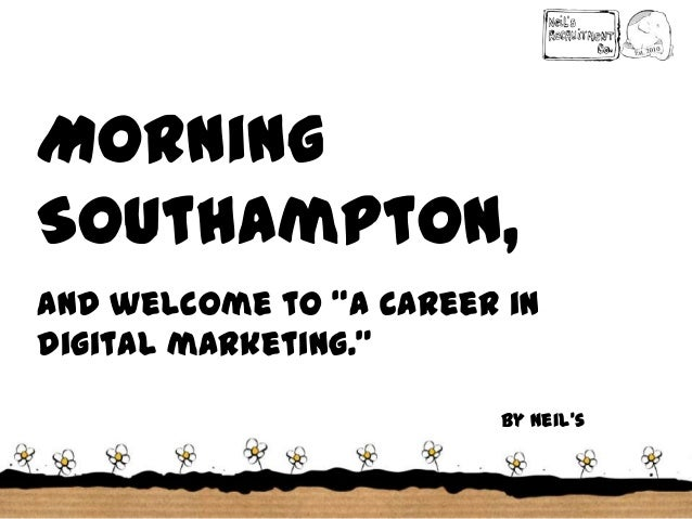 """Morning Southampton, and welcome to """"a career in digital marketing."""" by Neil's Recruitment Company"""