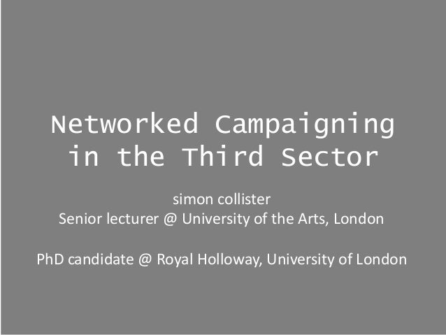 Networked Campaigning   in the Third Sector                    simon collister   Senior lecturer @ University of the Arts,...
