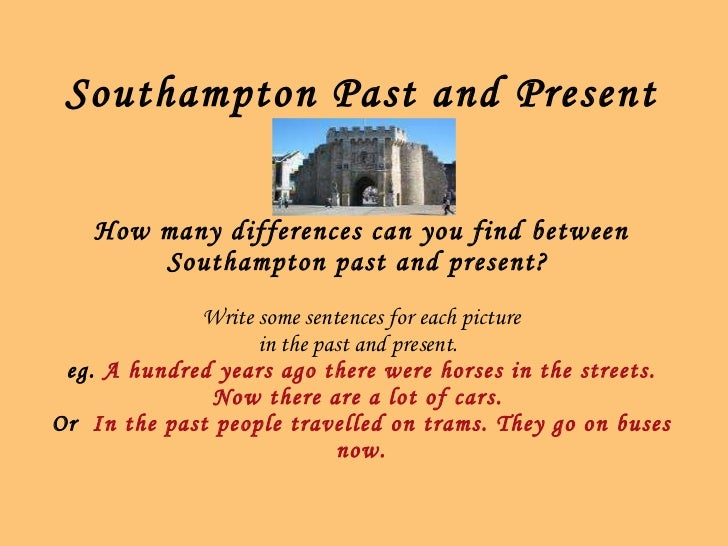 Southampton Past and Present How many differences can you find between Southampton past and present?   Write some sentence...