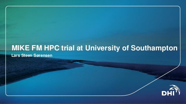 MIKE FM HPC trial at University of SouthamptonLars Steen Sørensen