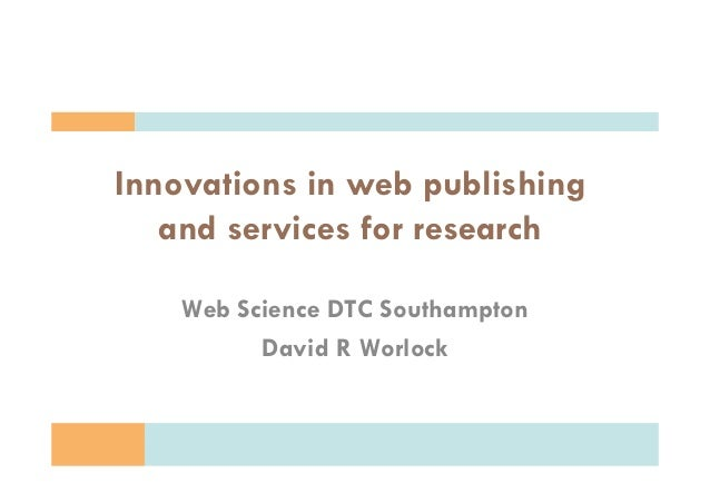 Copyright D.R. Worlock. All rights reserved 2013 Innovations in web publishing and services for research Web Science DTC S...