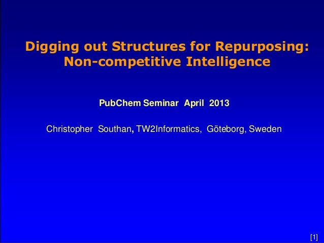 Digging out Structures for Repurposing:     Non-competitive Intelligence             PubChem Seminar April 2013  Christoph...