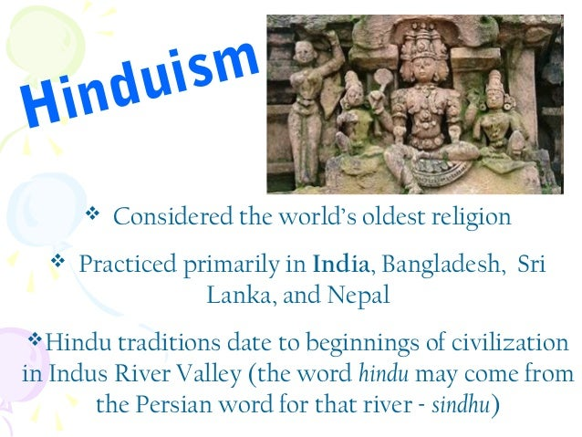 ism du in H    Considered the world's oldest religion  Practiced primarily in India, Bangladesh, Sri Lanka, and Nepal  ...