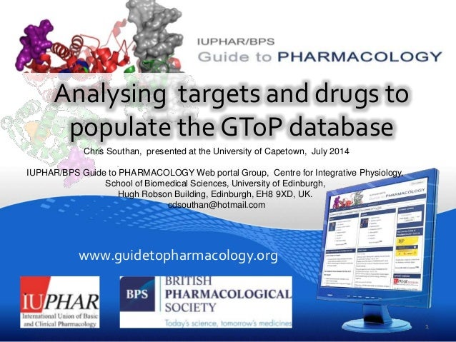 www.guidetopharmacology.org Analysing targets and drugs to populate the GToP database Chris Southan, presented at the Univ...