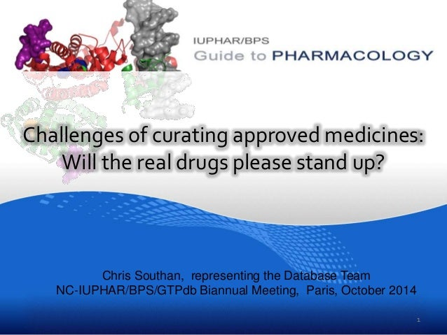 Challenges of curating approved medicines:  Will the real drugs please stand up?  Chris Southan, representing the Database...