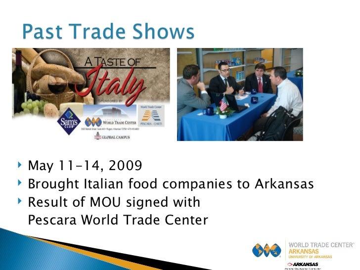 <ul><li>May 11-14, 2009 </li></ul><ul><li>Brought Italian food companies to Arkansas </li></ul><ul><li>Result of MOU signe...