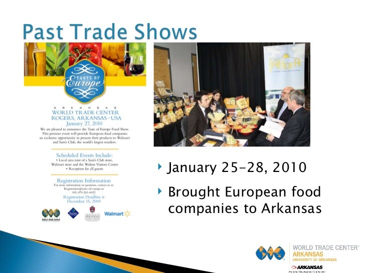 <ul><li>January 25-28, 2010 </li></ul><ul><li>Brought European food companies to Arkansas </li></ul>