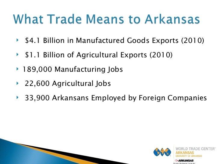 <ul><li>$4.1 Billion in Manufactured Goods Exports (2010) </li></ul><ul><li>$1.1 Billion of Agricultural Exports (2010) </...