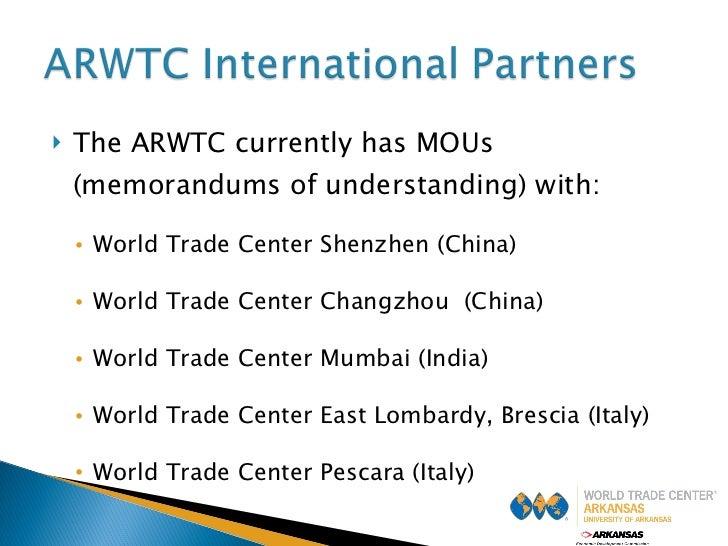 <ul><li>The ARWTC currently has MOUs (memorandums of understanding) with: </li></ul><ul><ul><li>World Trade Center Shenzhe...