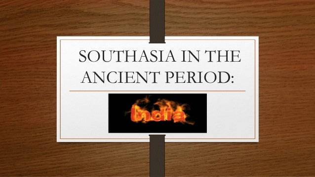 SOUTHASIA IN THE ANCIENT PERIOD: