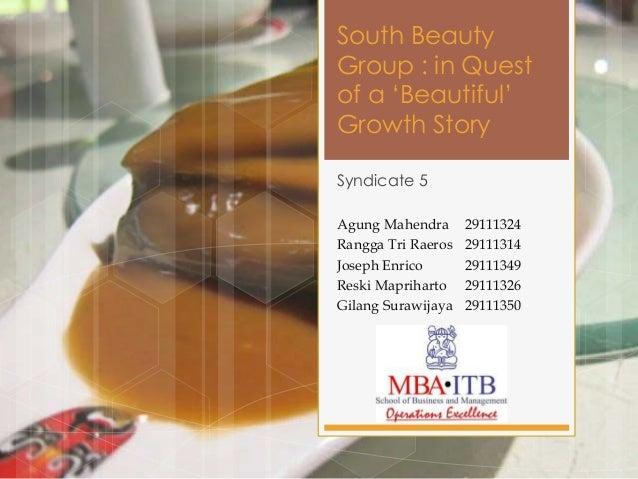 South BeautyGroup : in Questof a 'Beautiful'Growth StorySyndicate 5Agung Mahendra      29111324Rangga Tri Raeros   2911131...