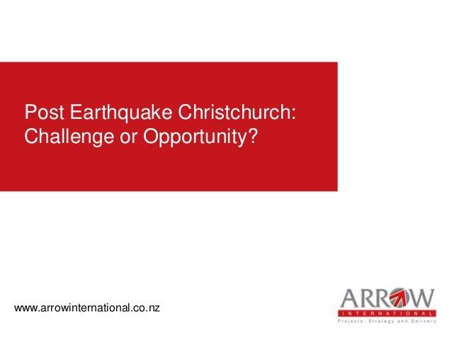 Post Earthquake Christchurch:Challenge or Opportunity?www.arrowinternational.co.nz