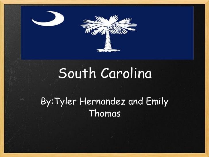 South Carolina By:Tyler Hernandez and Emily Thomas