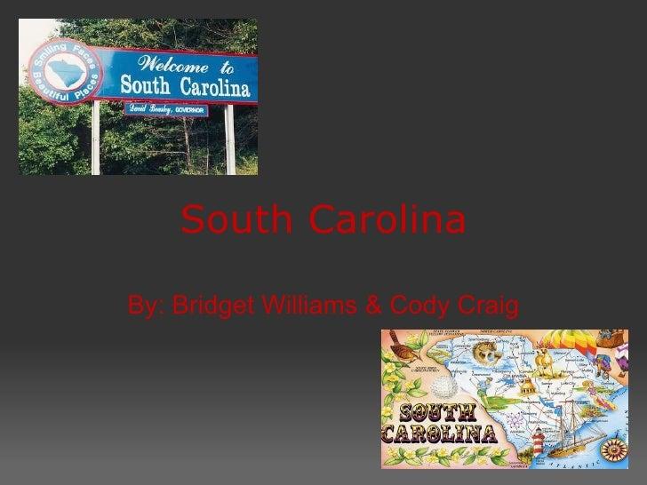 South Carolina   By: Bridget Williams & Cody Craig