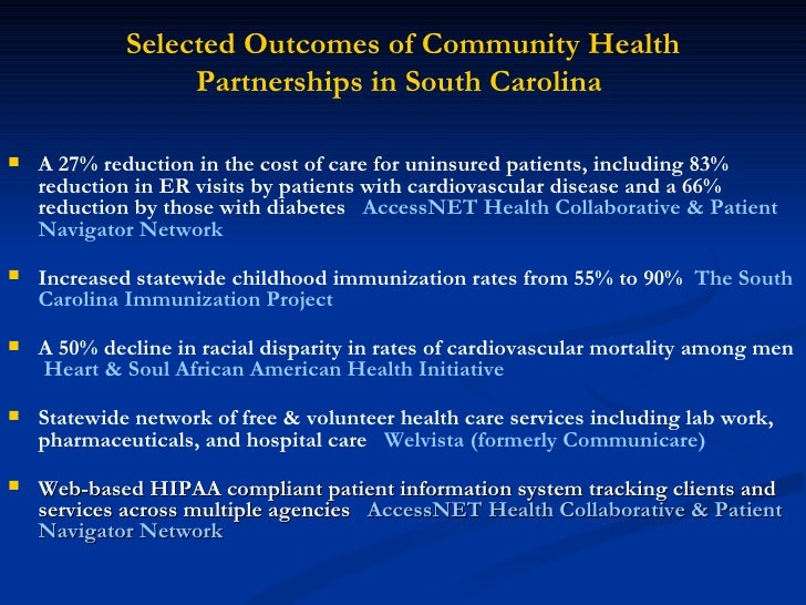 Selected Outcomes of Community Health Partnerships in South Carolina   <ul><li>A 27% reduction in the cost of care for uni...