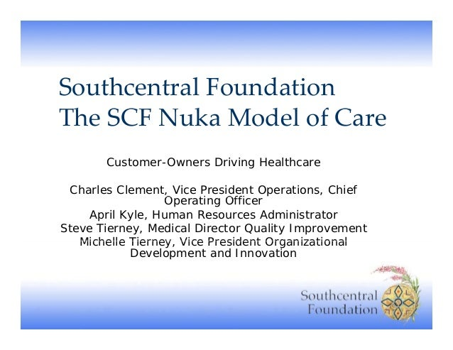SouthcentralFoundation TheSCFNukaModelofCare Th SCF N k M d l f C Customer-Owners Driving Healthcare Charles Clement...