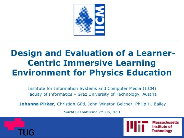 Design and Evaluation of a Learner- Centric Immersive Learning Environment for Physics Education Institute for Information...
