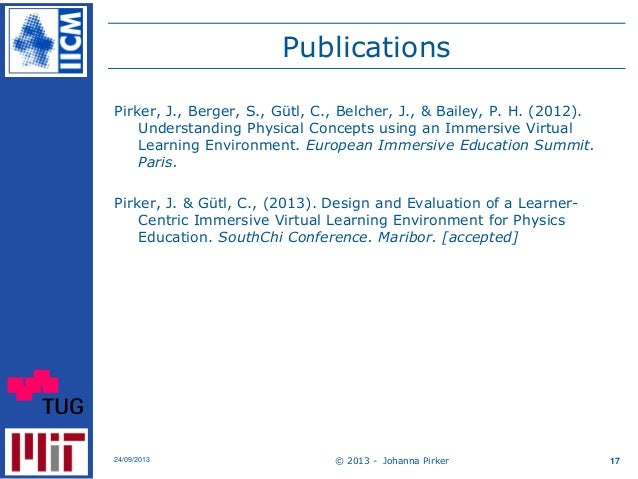 Publications Pirker, J., Berger, S., Gütl, C., Belcher, J., & Bailey, P. H. (2012). Understanding Physical Concepts using ...