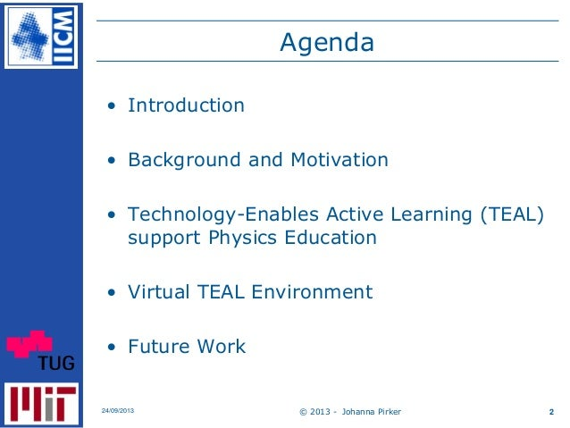 © 2013 - Johanna Pirker24/09/2013 2 Agenda • Introduction • Background and Motivation • Technology-Enables Active Learning...