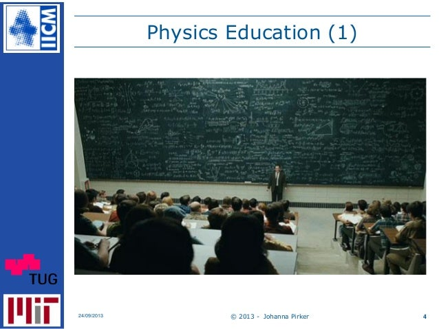 Physics Education (1) © 2013 - Johanna Pirker24/09/2013 4