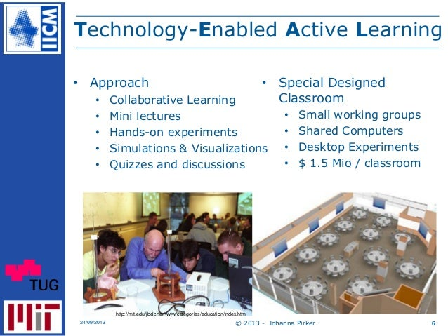 Technology-Enabled Active Learning © 2013 - Johanna Pirker24/09/2013 6 • Approach • Collaborative Learning • Mini lectures...