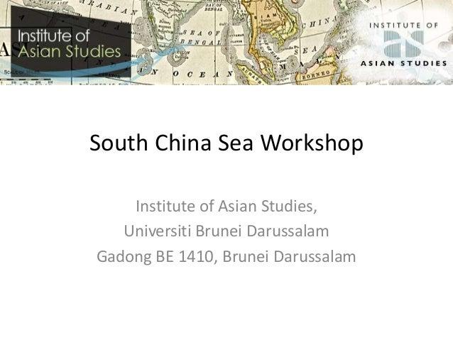 South China Sea WorkshopInstitute of Asian Studies,Universiti Brunei DarussalamGadong BE 1410, Brunei Darussalam