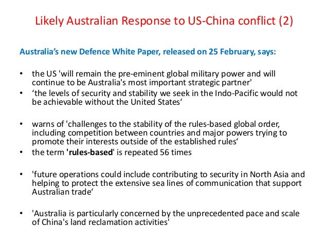 Likely Australian Response to US-China conflict (2) Australia's new Defence White Paper, released on 25 February, says: • ...
