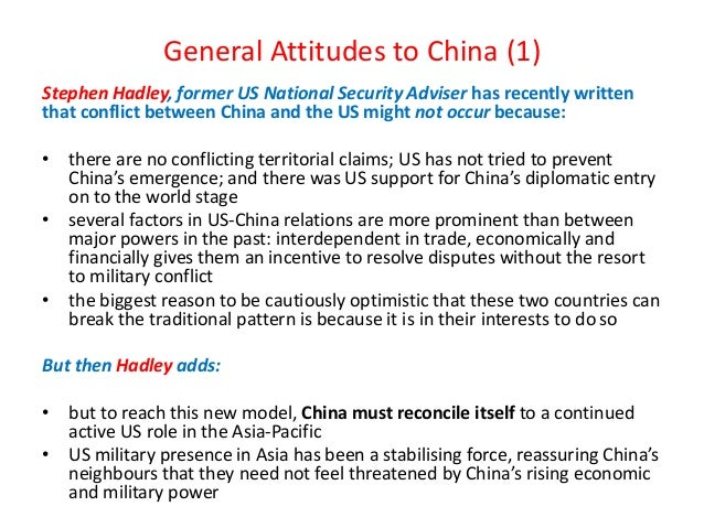 General Attitudes to China (1) Stephen Hadley, former US National Security Adviser has recently written that conflict betw...