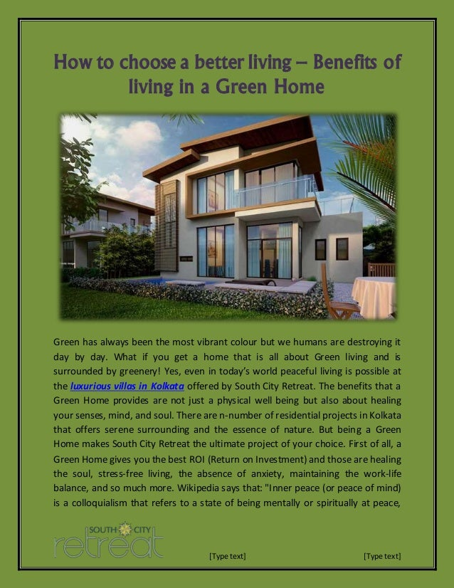 [Type text] [Type text] How to choose a better living – Benefits of living in a Green Home Green has always been the most ...